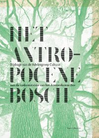 'Het Antropocene Bosch'-publicatie: Ontwerp & redactie
